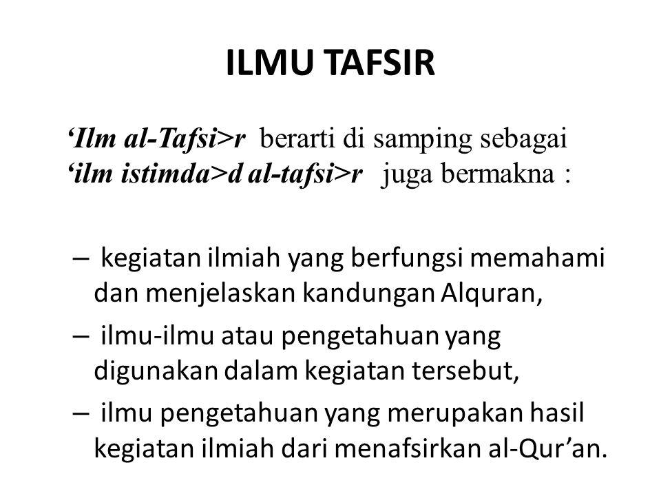 ILMU TAFSIR 'Ilm al-Tafsi>r berarti di samping sebagai 'ilm istimda>d al-tafsi>r juga bermakna :