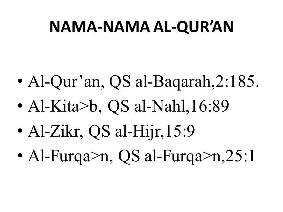 NAMA-NAMA AL-QUR'AN Al-Qur'an, QS al-Baqarah,2:185. Al-Kita>b, QS al-Nahl,16:89. Al-Zikr, QS al-Hijr,15:9.