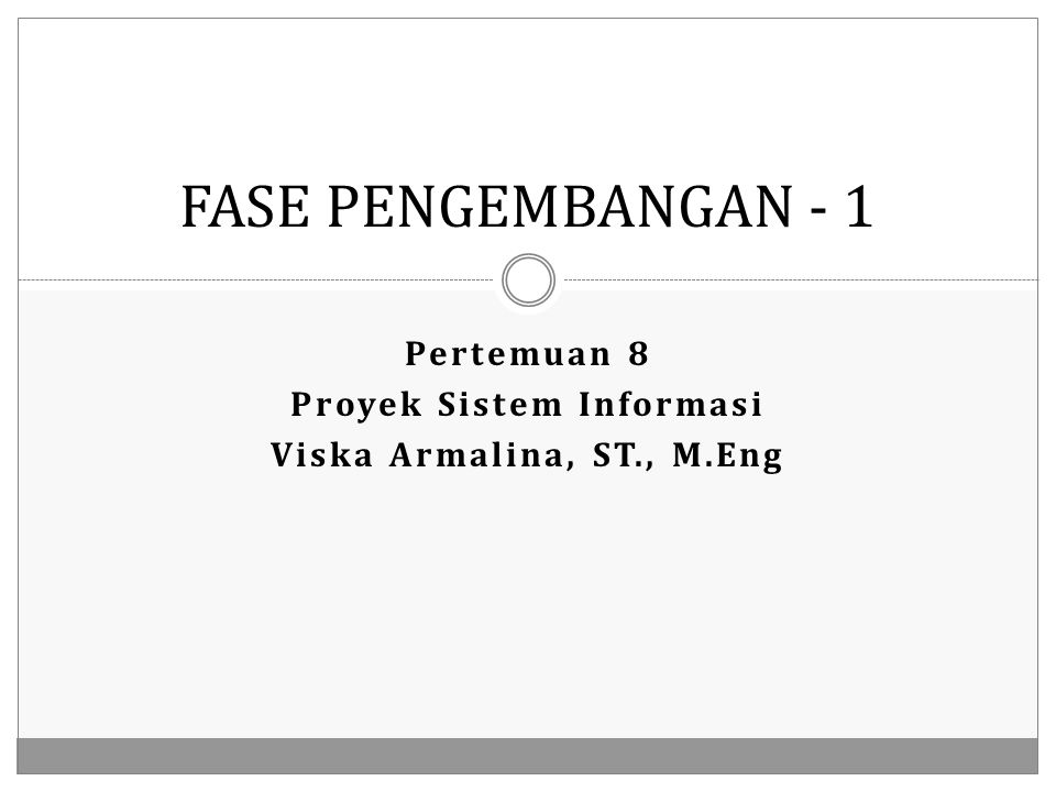 Pertemuan 8 Proyek Sistem Informasi Viska Armalina, ST., M.Eng