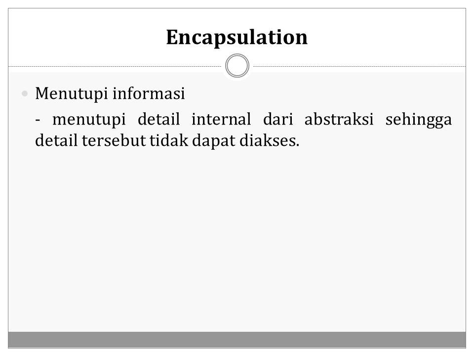 Encapsulation Menutupi informasi