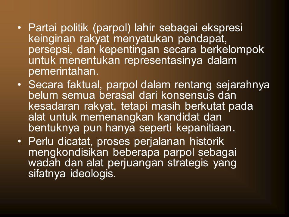 Partai politik (parpol) lahir sebagai ekspresi keinginan rakyat menyatukan pendapat, persepsi, dan kepentingan secara berkelompok untuk menentukan representasinya dalam pemerintahan.