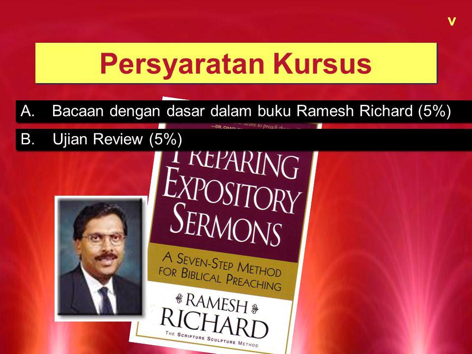 v Persyaratan Kursus Bacaan dengan dasar dalam buku Ramesh Richard (5%) B. Ujian Review (5%)