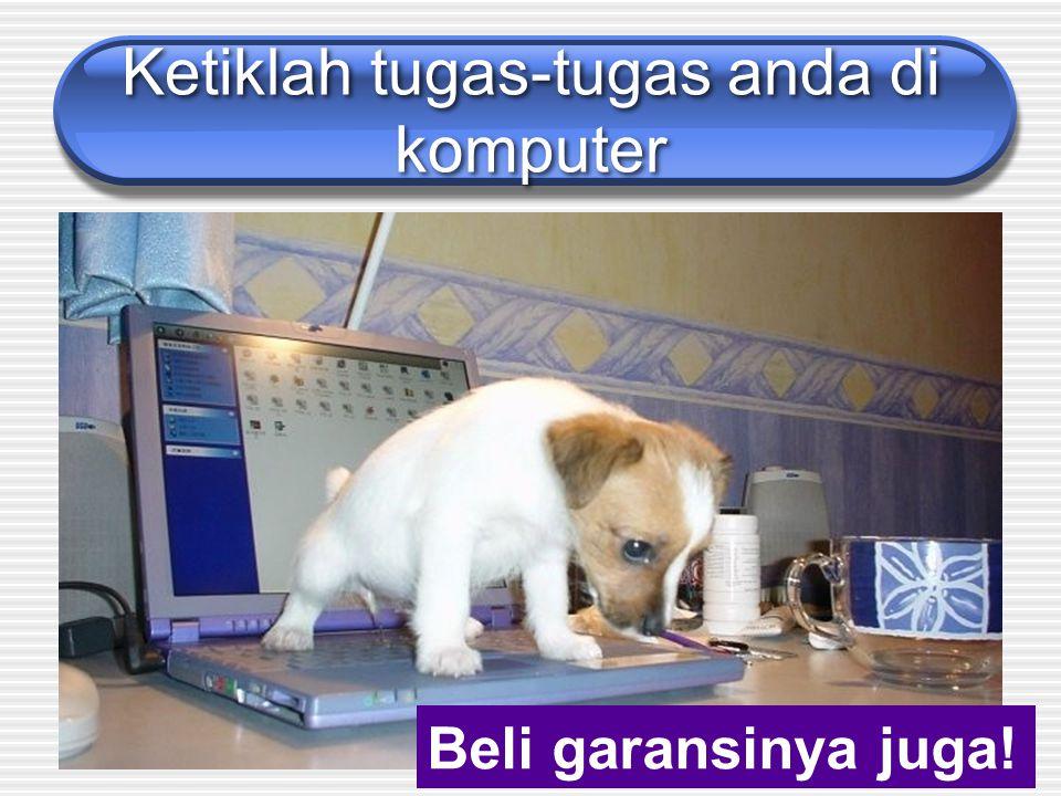 Ketiklah tugas-tugas anda di komputer