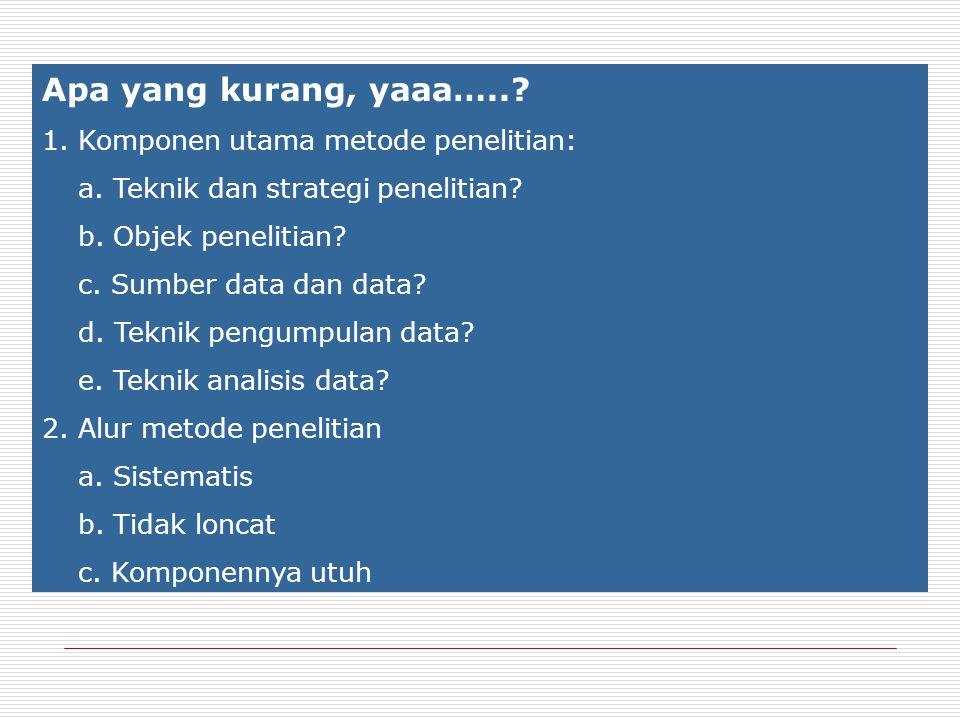 Apa yang kurang, yaaa….. Komponen utama metode penelitian:
