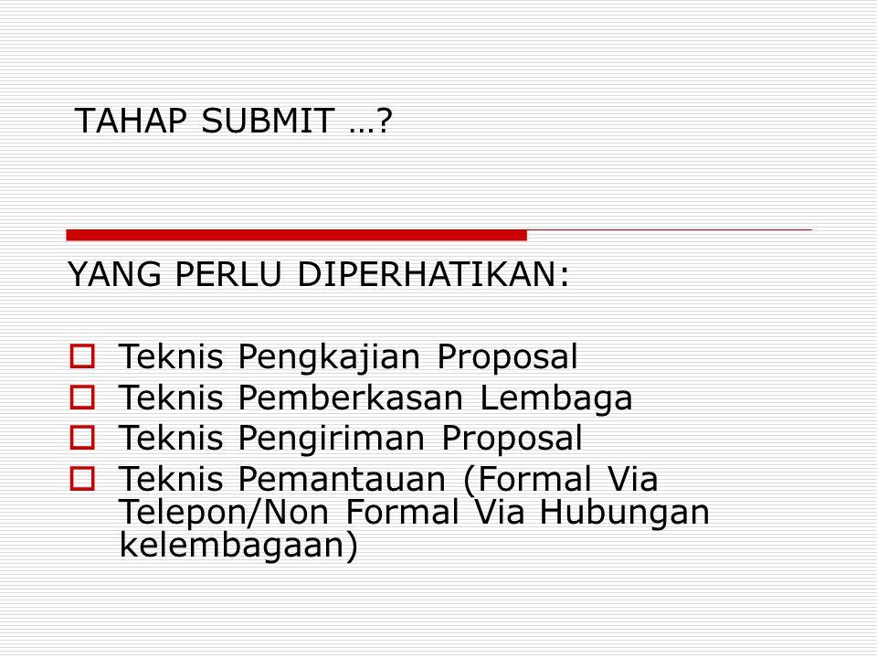 TAHAP SUBMIT … YANG PERLU DIPERHATIKAN: Teknis Pengkajian Proposal. Teknis Pemberkasan Lembaga. Teknis Pengiriman Proposal.