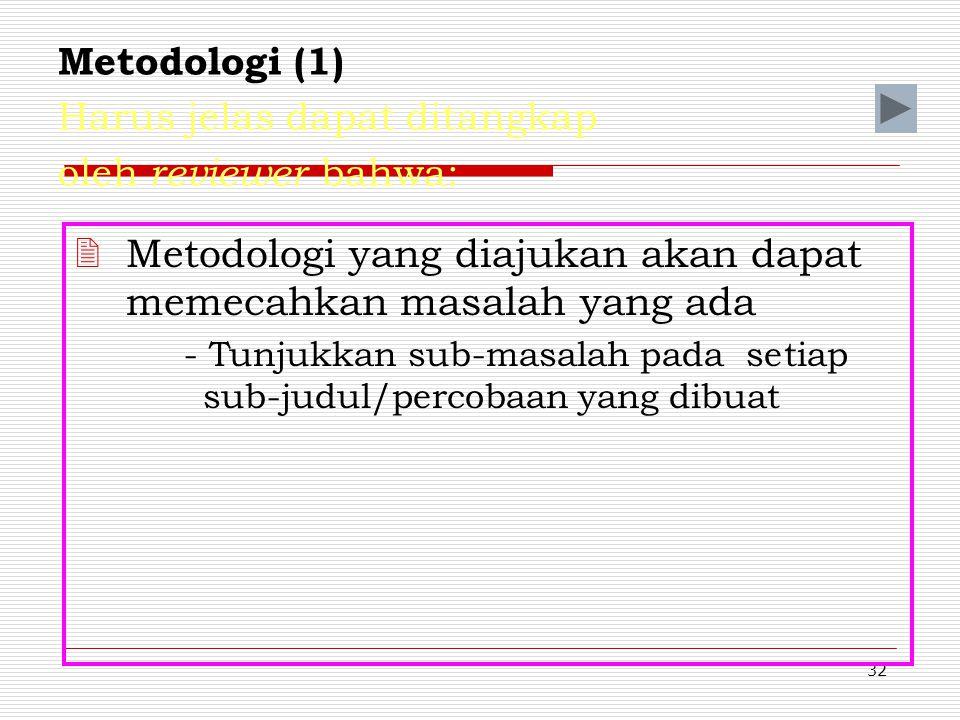 Metodologi (1) Harus jelas dapat ditangkap oleh reviewer bahwa: