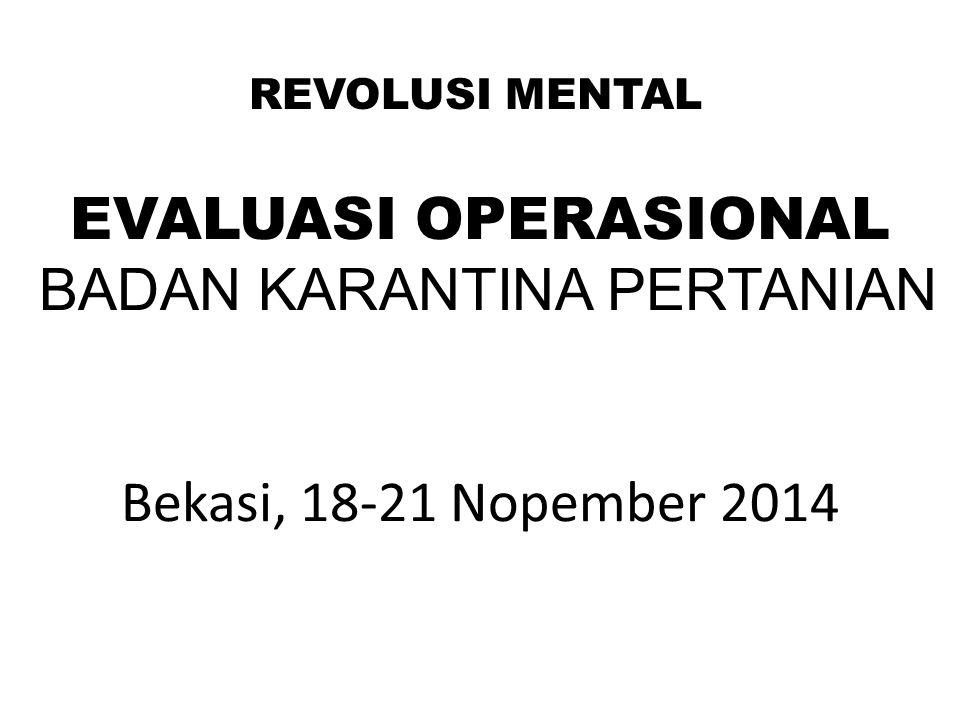 REVOLUSI MENTAL EVALUASI OPERASIONAL BADAN KARANTINA PERTANIAN Bekasi, 18-21 Nopember 2014