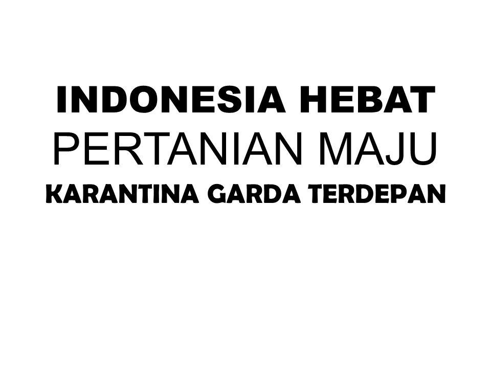 INDONESIA HEBAT PERTANIAN MAJU KARANTINA GARDA TERDEPAN