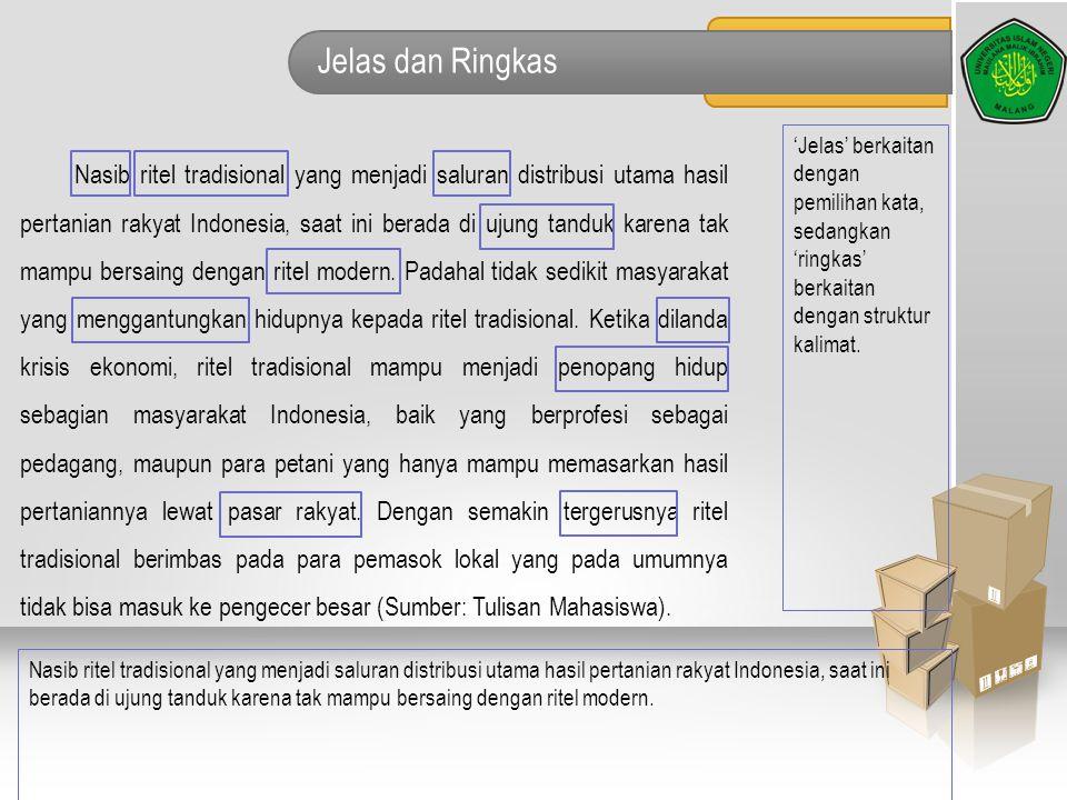 Jelas dan Ringkas 'Jelas' berkaitan dengan pemilihan kata, sedangkan 'ringkas' berkaitan dengan struktur kalimat.