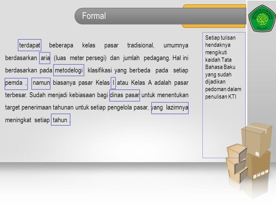 Formal Setiap tulisan hendaknya mengikuti kaidah Tata Bahasa Baku yang sudah dijadikan pedoman dalam penulisan KTI.