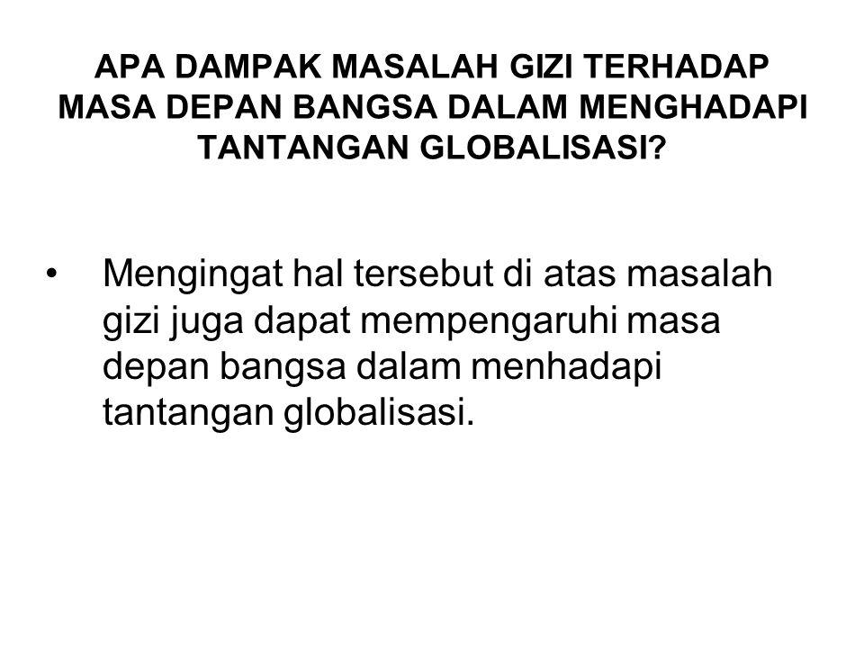 APA DAMPAK MASALAH GIZI TERHADAP MASA DEPAN BANGSA DALAM MENGHADAPI TANTANGAN GLOBALISASI