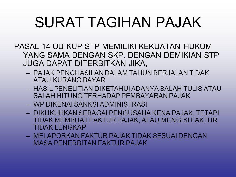 SURAT TAGIHAN PAJAK PASAL 14 UU KUP STP MEMILIKI KEKUATAN HUKUM YANG SAMA DENGAN SKP. DENGAN DEMIKIAN STP JUGA DAPAT DITERBITKAN JIKA,
