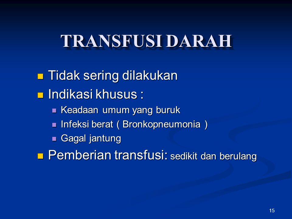 TRANSFUSI DARAH Tidak sering dilakukan Indikasi khusus :