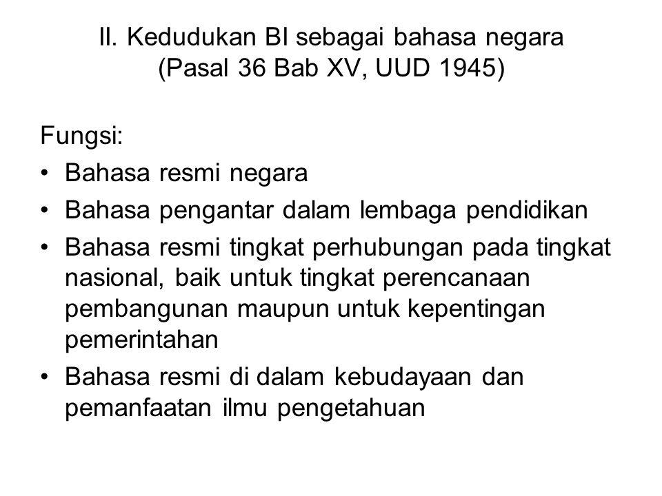 II. Kedudukan BI sebagai bahasa negara (Pasal 36 Bab XV, UUD 1945)