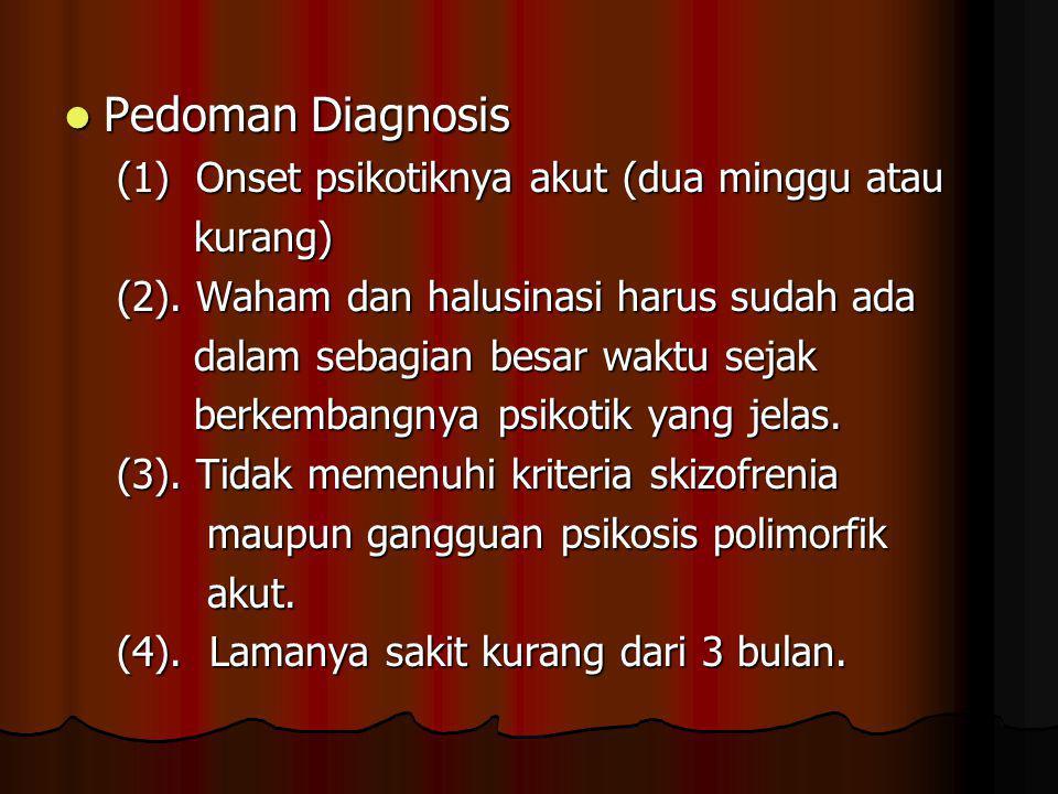 Pedoman Diagnosis (1) Onset psikotiknya akut (dua minggu atau kurang)