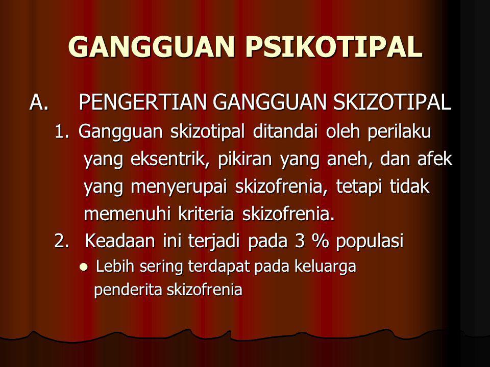 GANGGUAN PSIKOTIPAL A. PENGERTIAN GANGGUAN SKIZOTIPAL