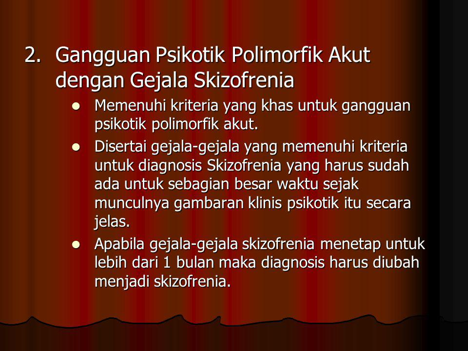 2. Gangguan Psikotik Polimorfik Akut dengan Gejala Skizofrenia