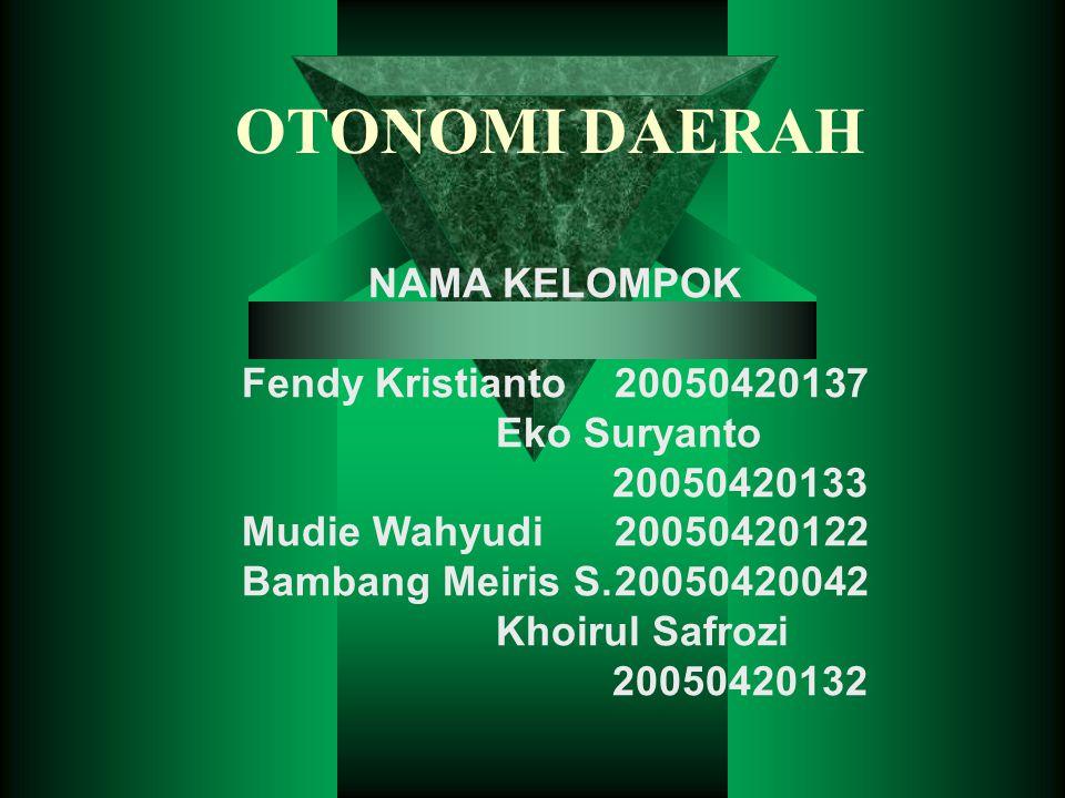 OTONOMI DAERAH NAMA KELOMPOK Fendy Kristianto 20050420137