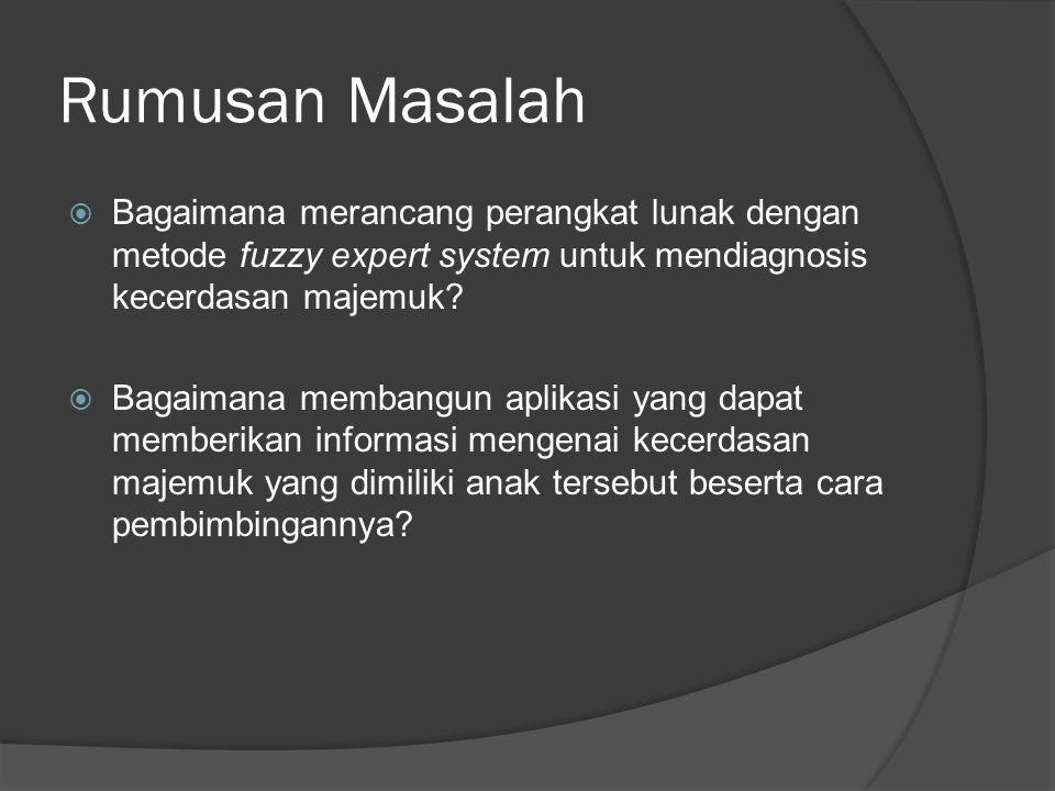 Rumusan Masalah Bagaimana merancang perangkat lunak dengan metode fuzzy expert system untuk mendiagnosis kecerdasan majemuk