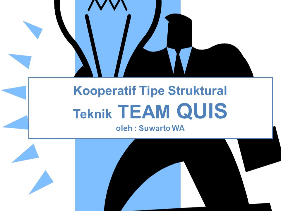 Kooperatif Tipe Struktural Teknik TEAM QUIS oleh : Suwarto WA
