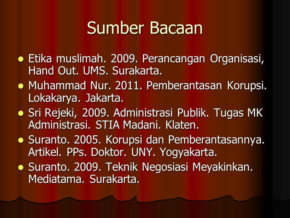 Sumber Bacaan Etika muslimah. 2009. Perancangan Organisasi, Hand Out. UMS. Surakarta. Muhammad Nur. 2011. Pemberantasan Korupsi. Lokakarya. Jakarta.