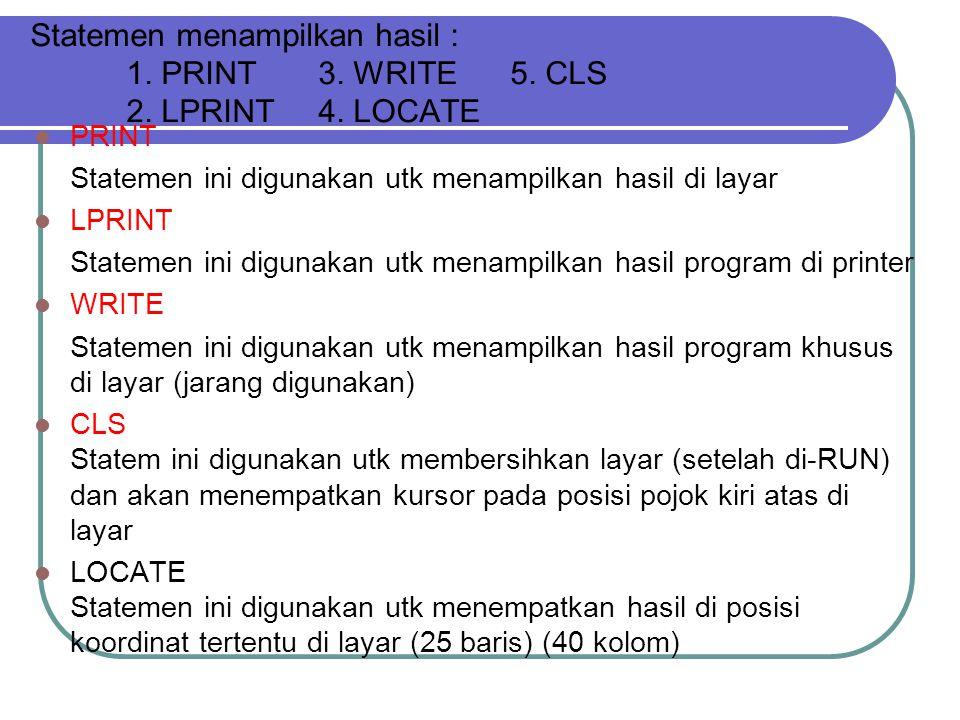 Statemen menampilkan hasil :. 1. PRINT. 3. WRITE. 5. CLS. 2. LPRINT. 4