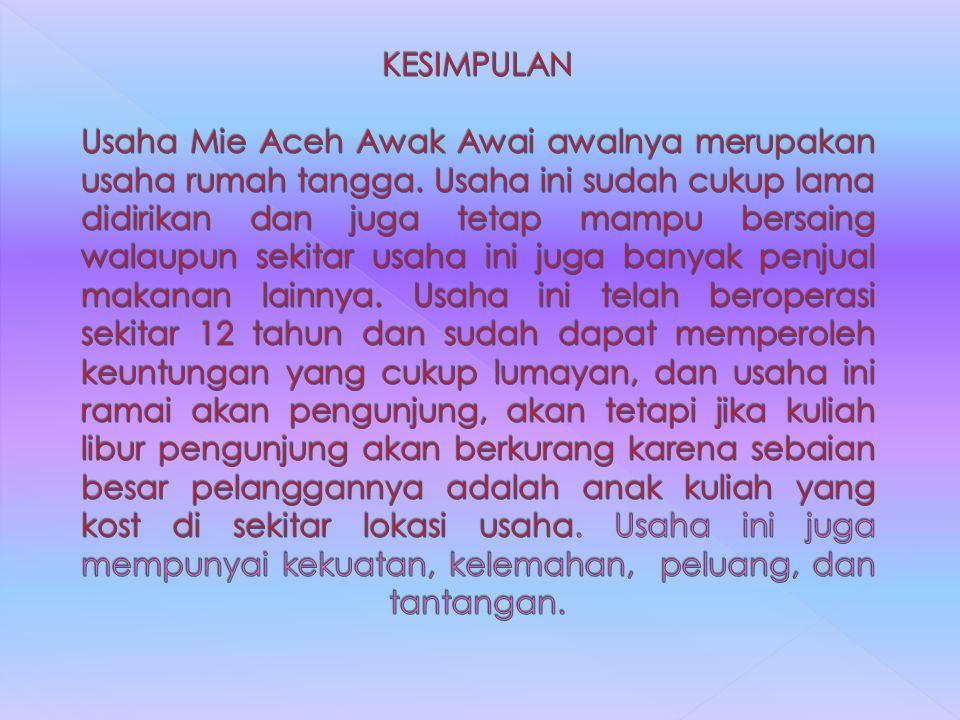 KESIMPULAN Usaha Mie Aceh Awak Awai awalnya merupakan usaha rumah tangga.
