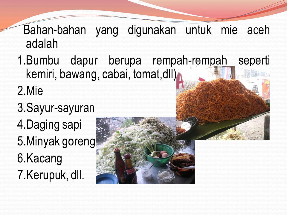 Bahan-bahan yang digunakan untuk mie aceh adalah 1