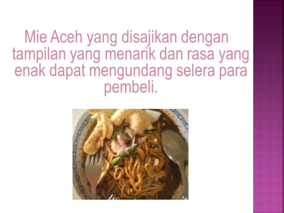 Mie Aceh yang disajikan dengan tampilan yang menarik dan rasa yang enak dapat mengundang selera para pembeli.