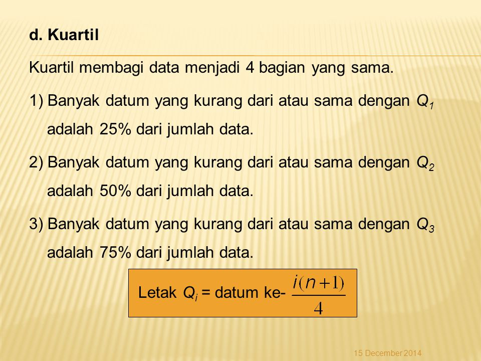 d. Kuartil Kuartil membagi data menjadi 4 bagian yang sama