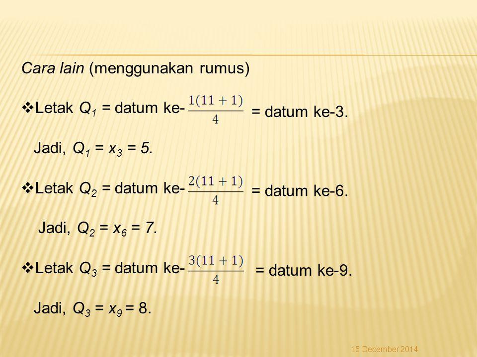 Cara lain (menggunakan rumus) Letak Q1 = datum ke- Jadi, Q1 = x3 = 5.
