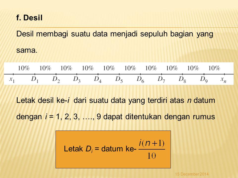 f. Desil Desil membagi suatu data menjadi sepuluh bagian yang sama