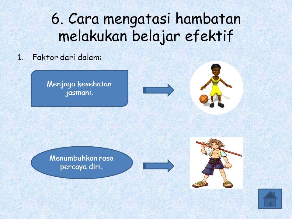 6. Cara mengatasi hambatan melakukan belajar efektif
