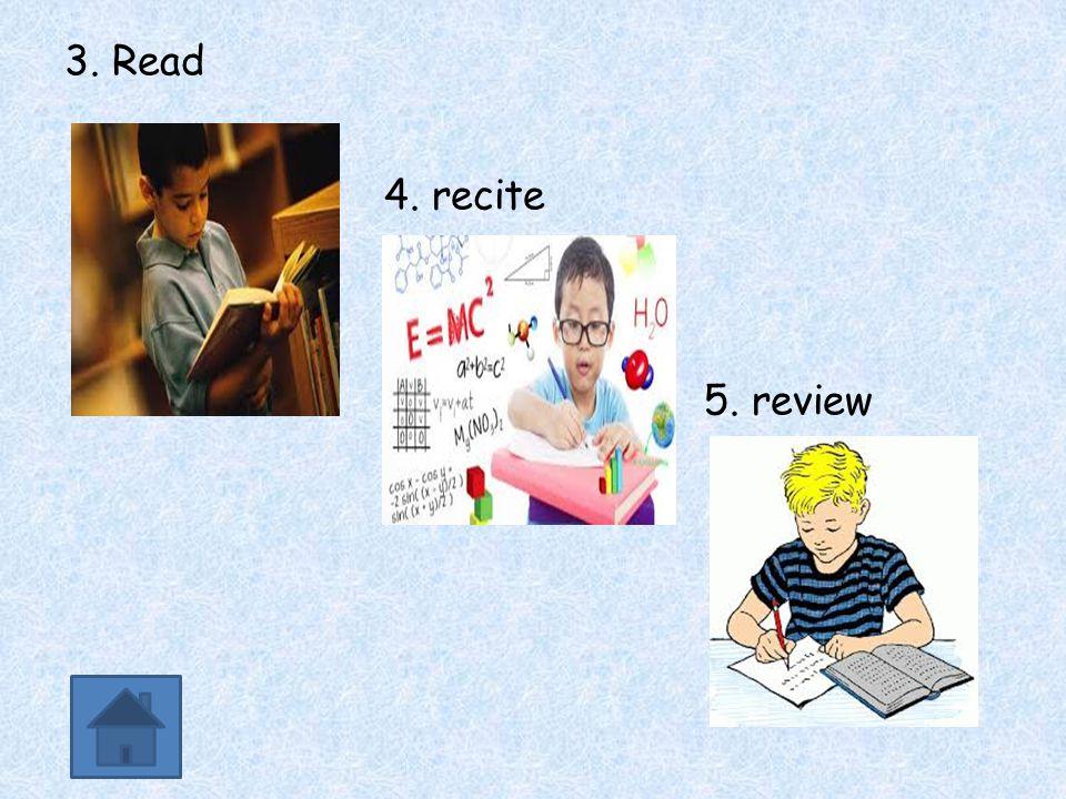 3. Read 4. recite 5. review