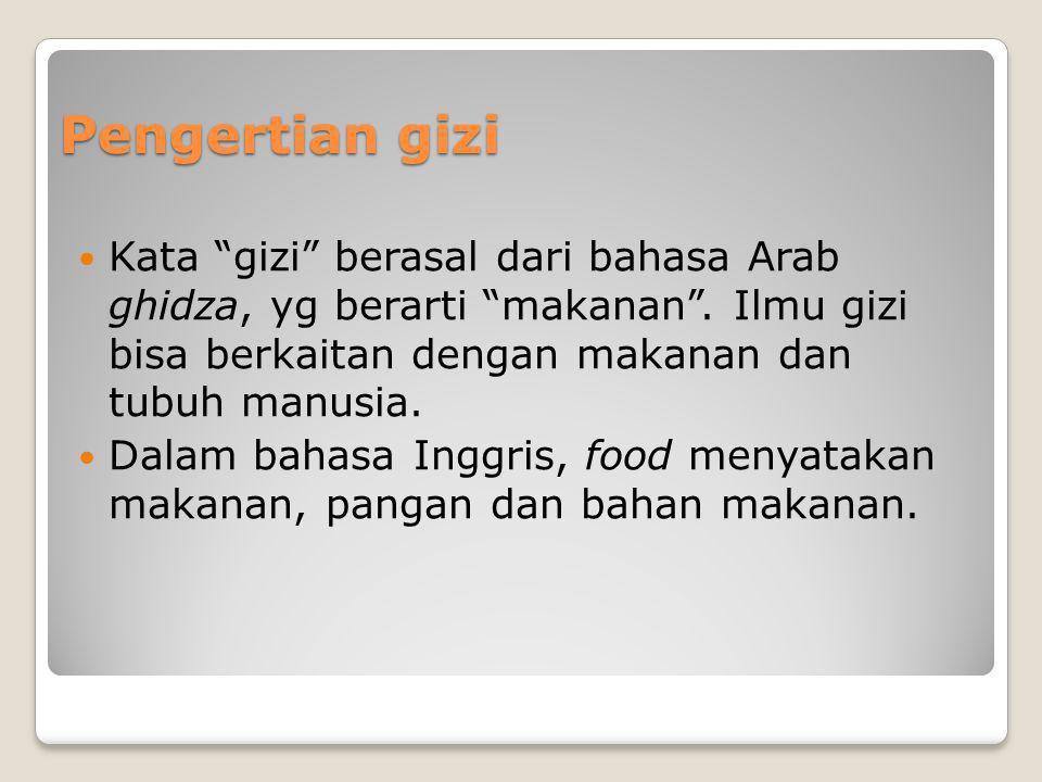 Pengertian gizi Kata gizi berasal dari bahasa Arab ghidza, yg berarti makanan . Ilmu gizi bisa berkaitan dengan makanan dan tubuh manusia.
