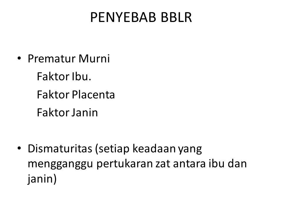 PENYEBAB BBLR Prematur Murni Faktor Ibu. Faktor Placenta Faktor Janin