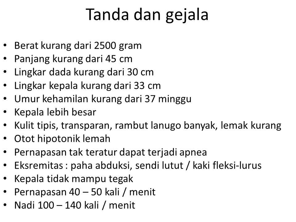 Tanda dan gejala Berat kurang dari 2500 gram Panjang kurang dari 45 cm
