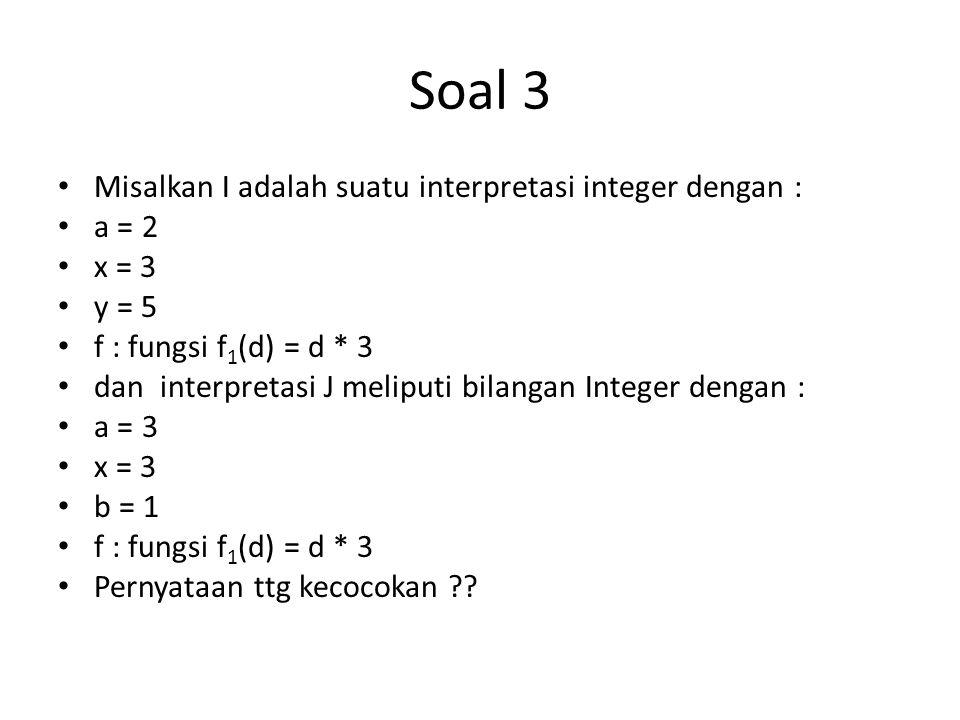 Soal 3 Misalkan I adalah suatu interpretasi integer dengan : a = 2