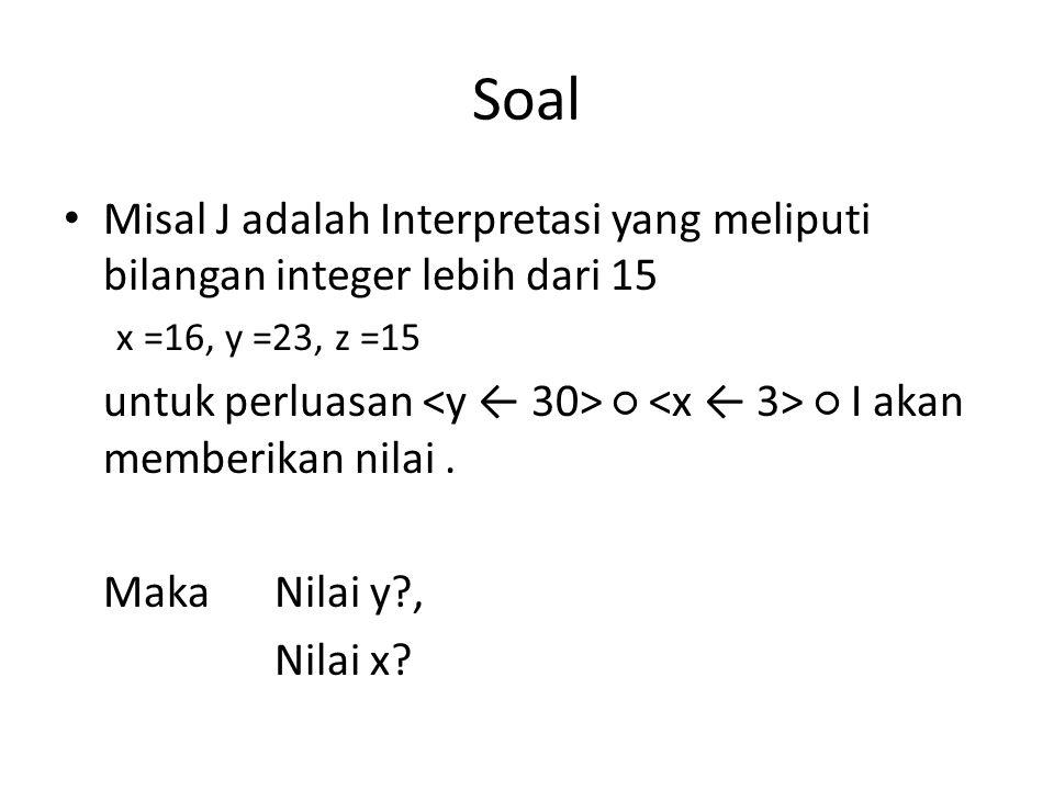 Soal Misal J adalah Interpretasi yang meliputi bilangan integer lebih dari 15. x =16, y =23, z =15.