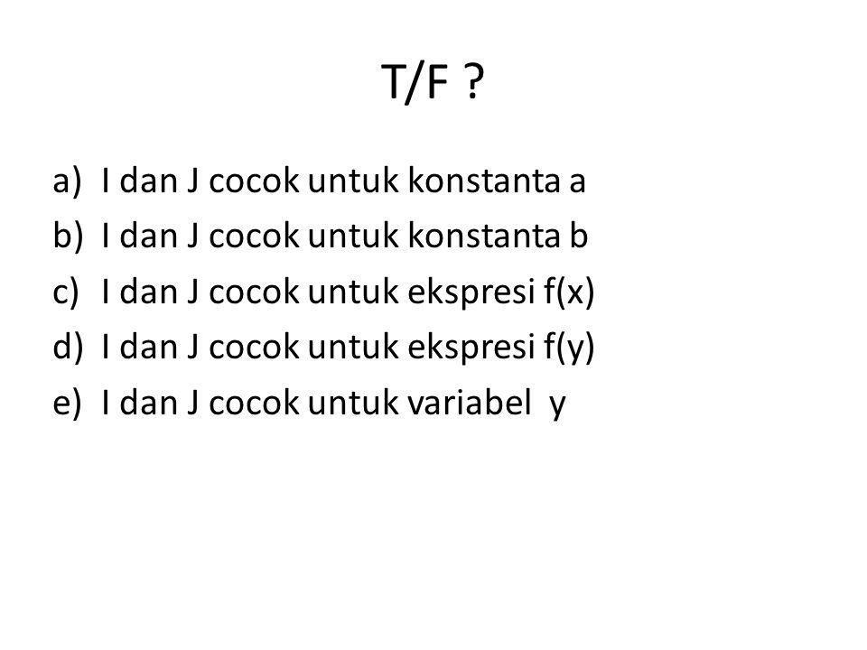 T/F I dan J cocok untuk konstanta a I dan J cocok untuk konstanta b