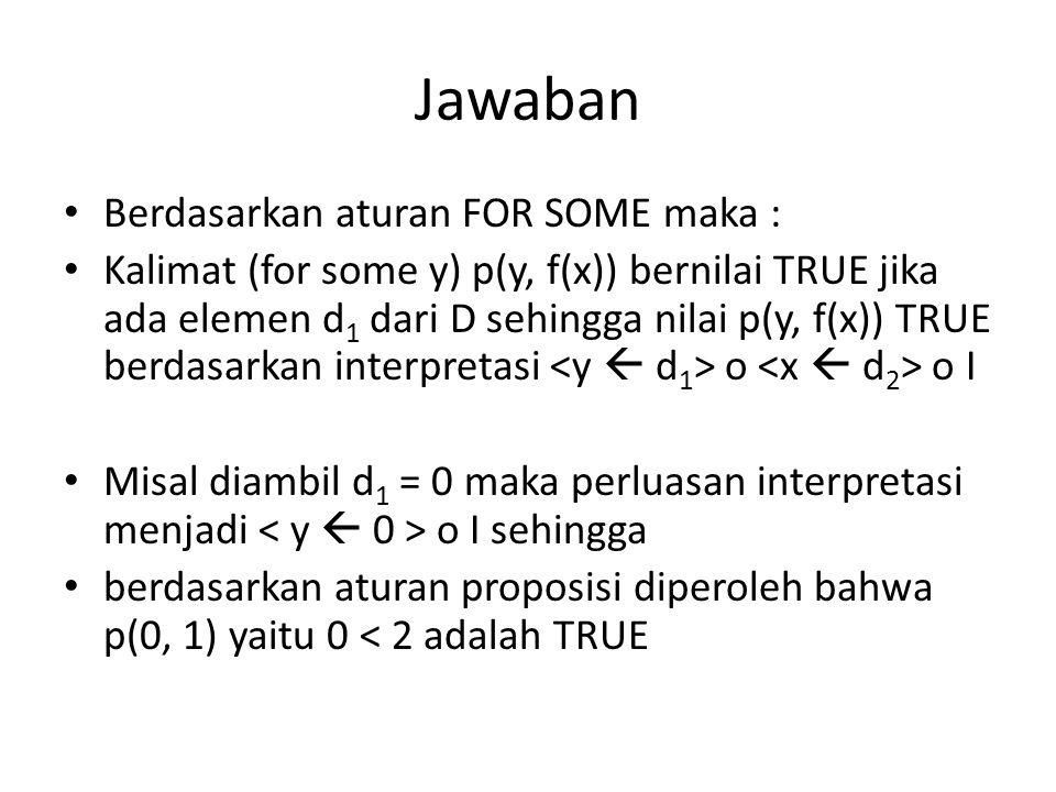 Jawaban Berdasarkan aturan FOR SOME maka :