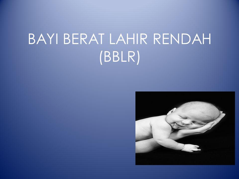 BAYI BERAT LAHIR RENDAH (BBLR)