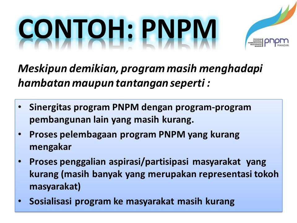 CONTOH: PNPM Meskipun demikian, program masih menghadapi hambatan maupun tantangan seperti :