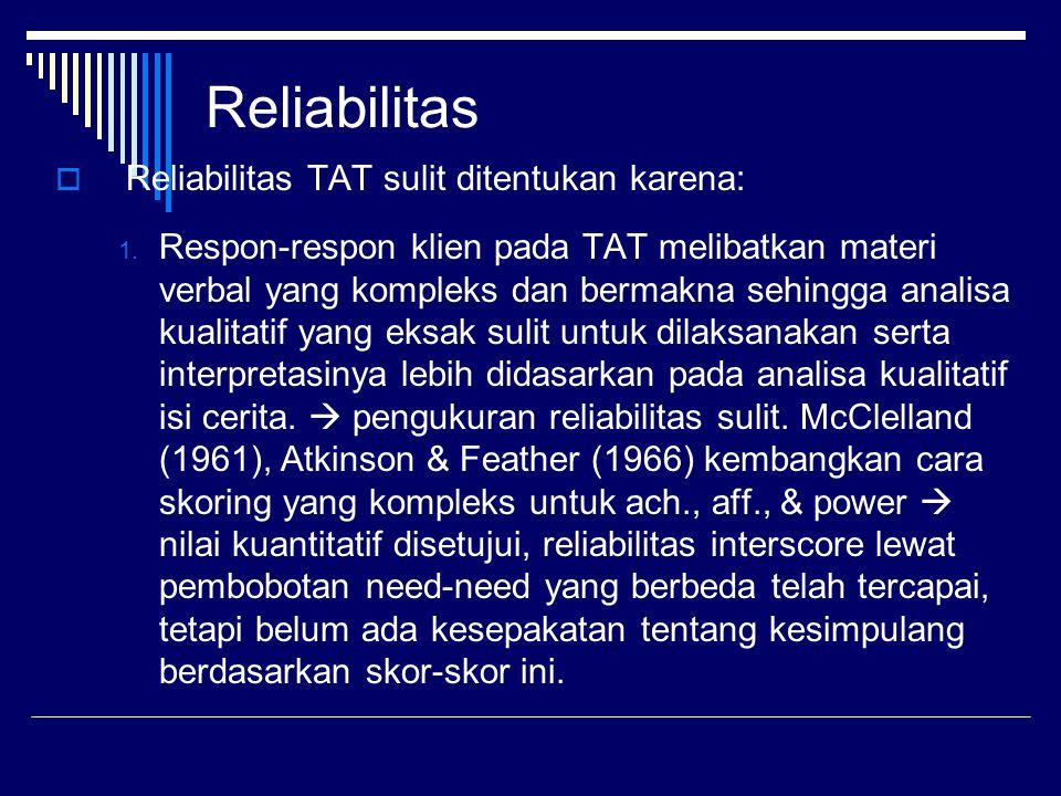 Reliabilitas Reliabilitas TAT sulit ditentukan karena: