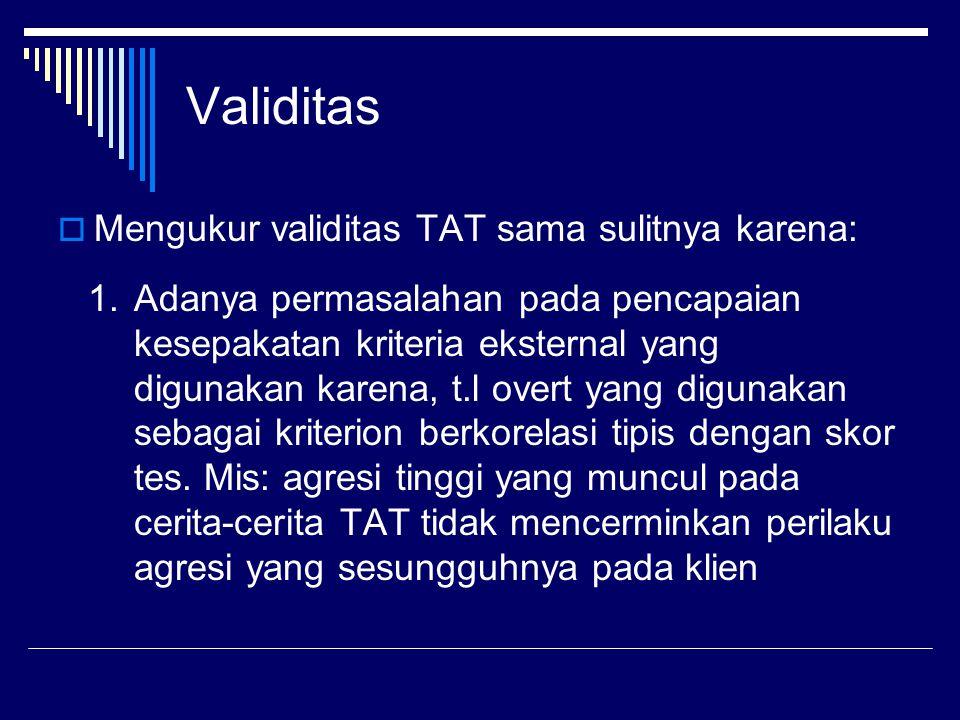 Validitas Mengukur validitas TAT sama sulitnya karena: