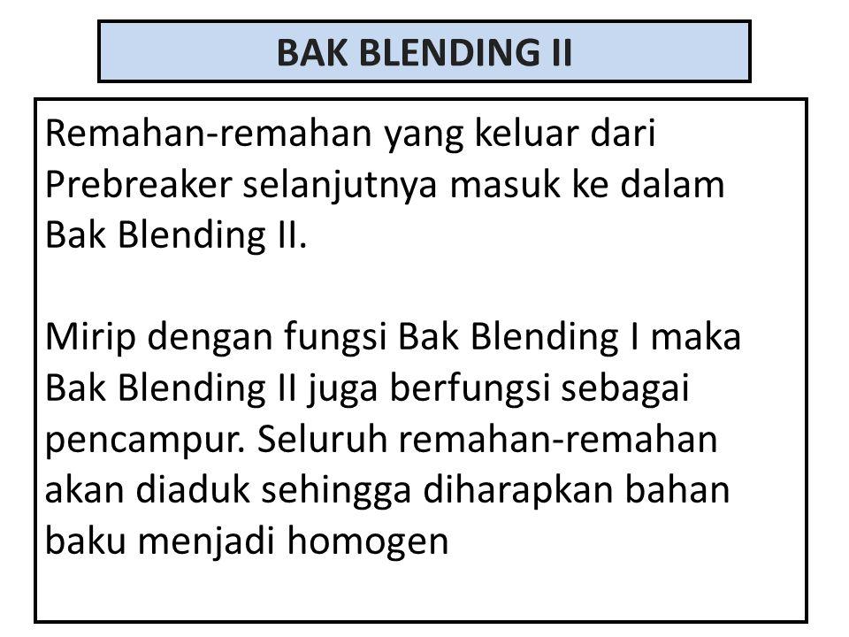 BAK BLENDING II Remahan-remahan yang keluar dari Prebreaker selanjutnya masuk ke dalam Bak Blending II.
