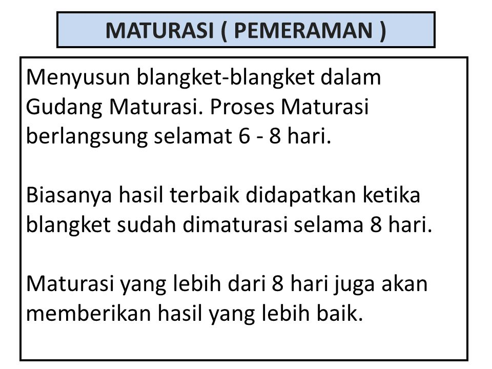 MATURASI ( PEMERAMAN ) Menyusun blangket-blangket dalam Gudang Maturasi. Proses Maturasi berlangsung selamat 6 - 8 hari.