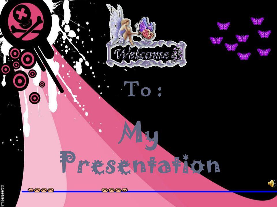 To : My Presentation