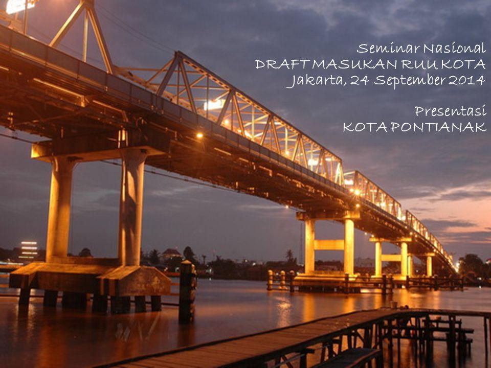 Seminar Nasional DRAFT MASUKAN RUU KOTA Jakarta, 24 September 2014 Presentasi KOTA PONTIANAK