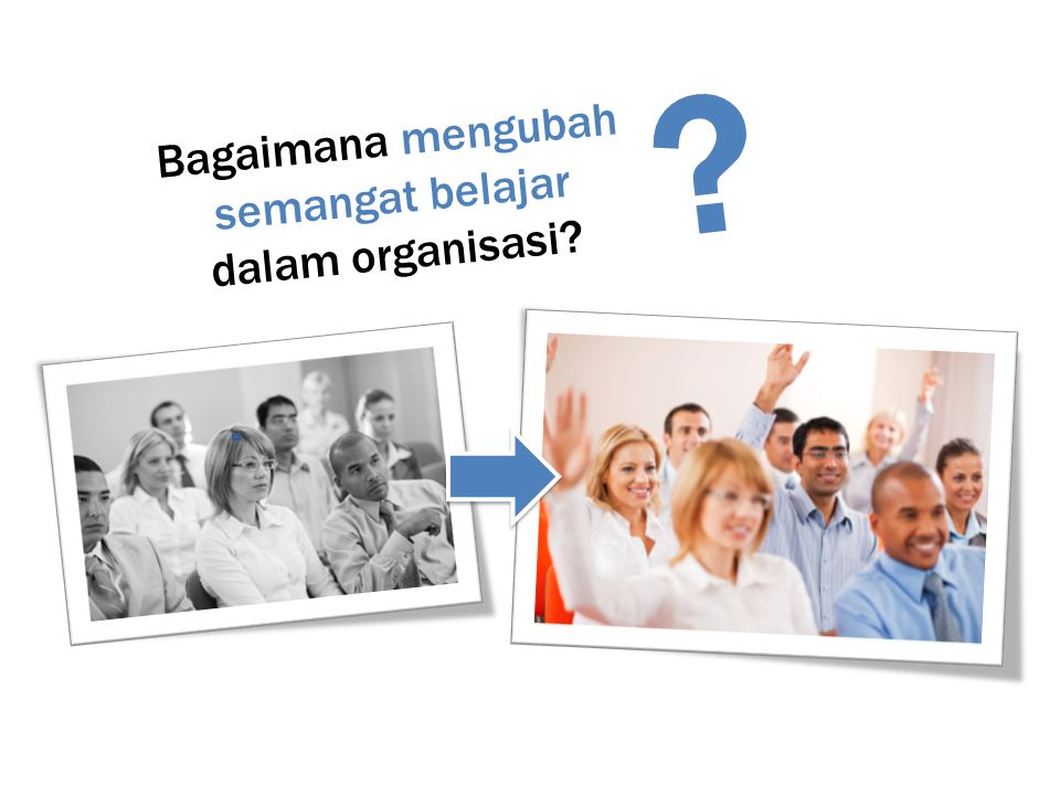 Bagaimana mengubah semangat belajar dalam organisasi